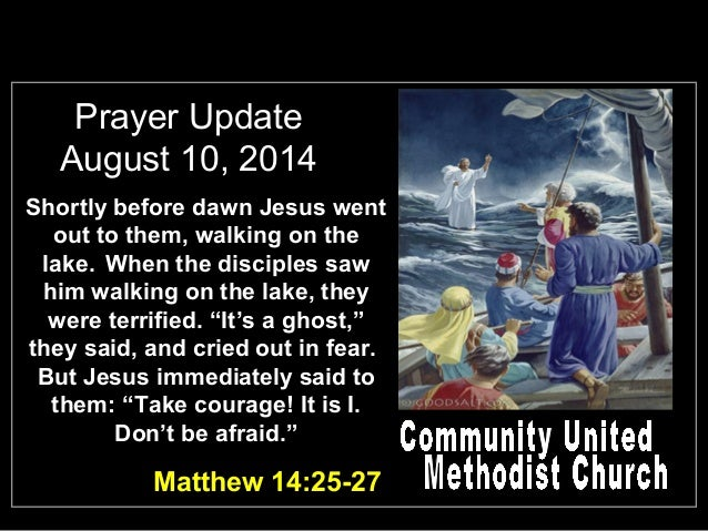 Prayer Update August 10, 2014 Shortly before dawn Jesus went out to them, walking on the lake. When the disciples saw him ...