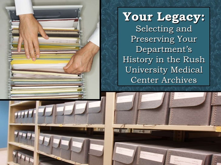 Your Legacy: Selecting and Preserving Your Department's History in the Rush University Medical Center Archives