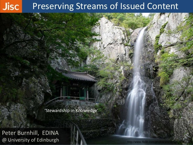 Preserving Streams of Issued Content 'Stewardship in Knowledge' http://www.flickr.com/photos/shinez/5000985919/