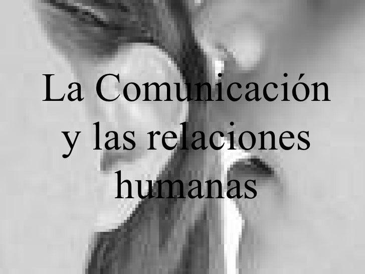 La Comunicación y las relaciones humanas