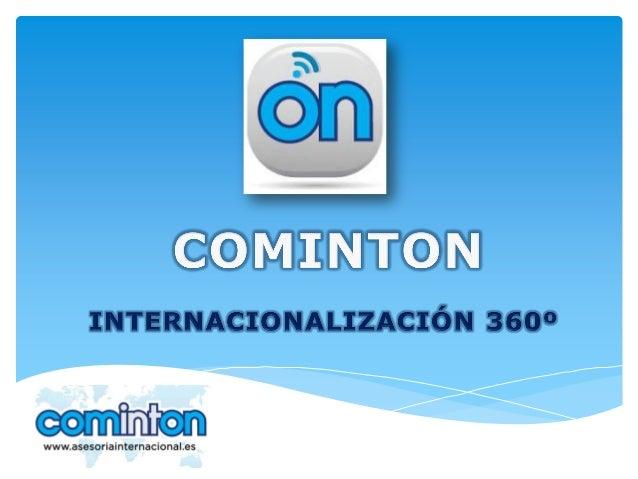 COMINTON. Internacionalización 360º  EQUIPO CONSULTORIA ESTRATÉGICA  OPERATIVA COMEX  FORMACIÓN  MARKETING ONLINE  ALIANZA...