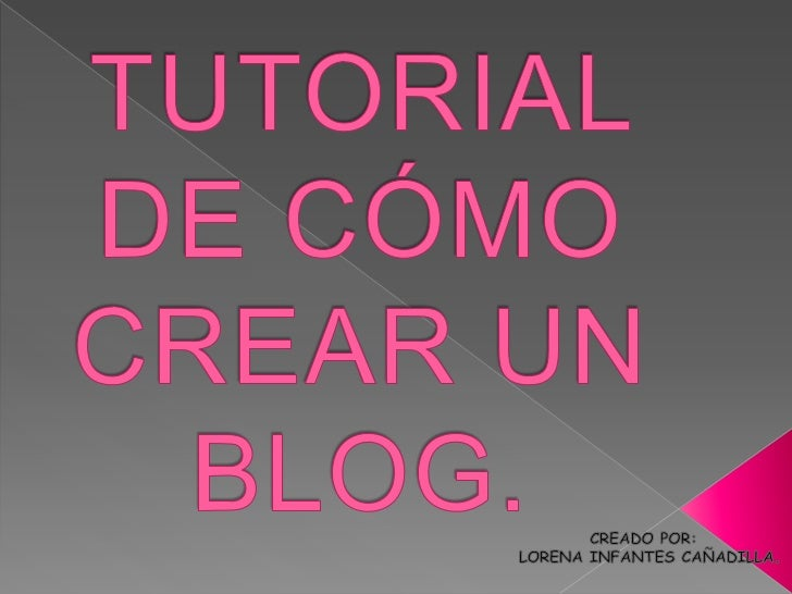 TUTORIAL DE CÓMO CREAR UN BLOG.<br />CREADO POR:<br /> LORENA INFANTES CAÑADILLA.<br />