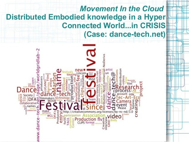 Movement In the Cloud Distributed Embodied knowledge in a Hyper Connected World...in CRISIS (Case: dance-tech.net)