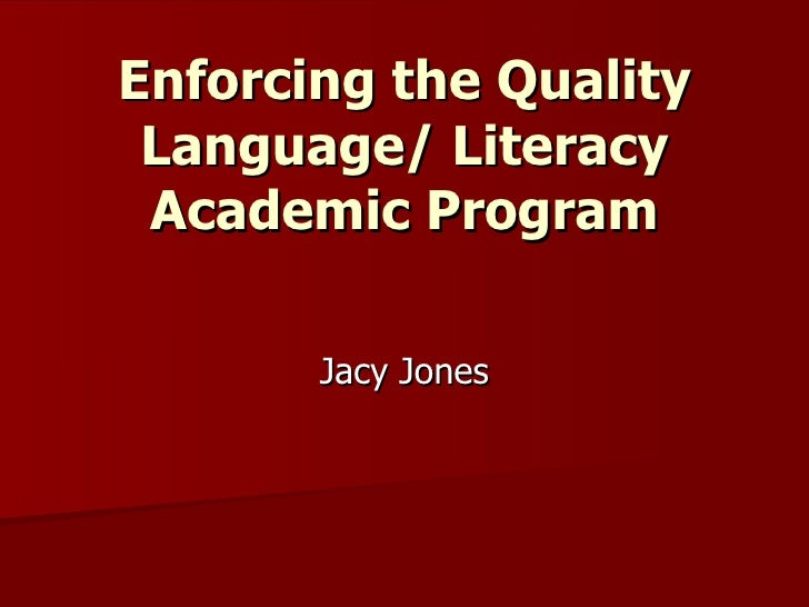 Enforcing the Quality Language/ Literacy Academic Program Jacy Jones