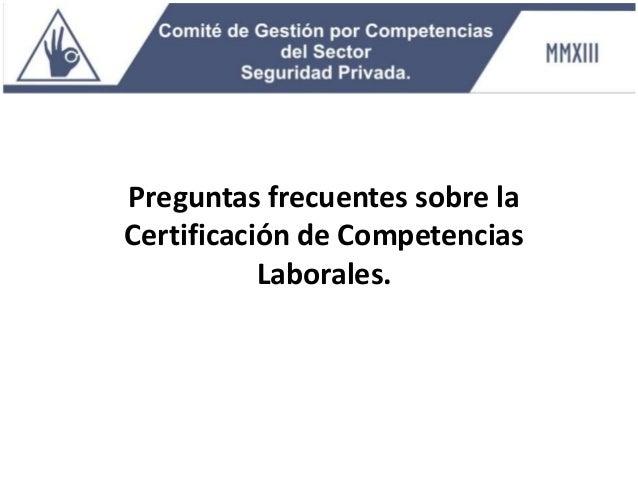 Preguntas frecuentes sobre la Certificación de Competencias Laborales.