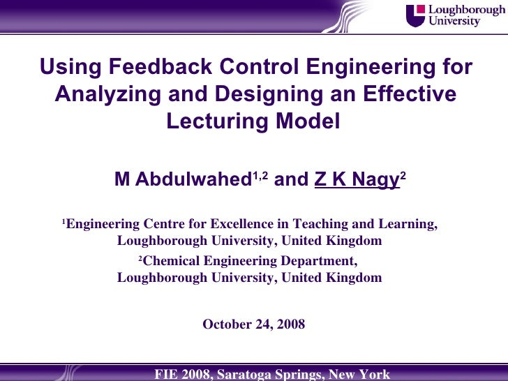 Using Feedback Control Engineering for Analyzing and Designing an Effective Lecturing Model   M Abdulwahed 1,2  and  Z K N...
