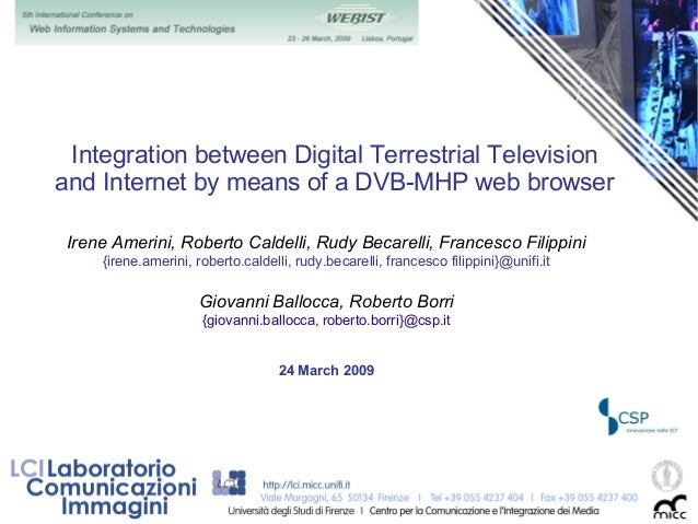Integration between Digital Terrestrial Television and Internet by means of a DVB-MHP web browser Irene Amerini, Roberto C...