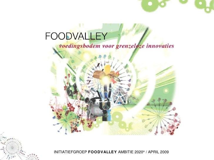 INITIATIEFGROEP  FOODVALLEY  AMBITIE 2020 ©  / APRIL 2009