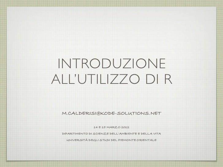 INTRODUZIONEALL'UTILIZZO DI R M.CALDERISI@KODE-SOLUTIONS.NET                 14 E 15 MARZO 2012 DIPARTIMENTO DI SCIENZE DE...