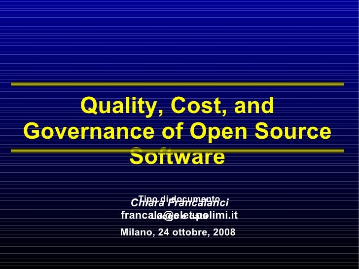 Quality, Cost, and Governance of Open Source Software Chiara Francalanci [email_address] Milano, 24 ottobre, 2008