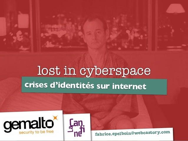 lost in cyberspace crises d'identités sur internet fabrice.epelboin@webcastory.com