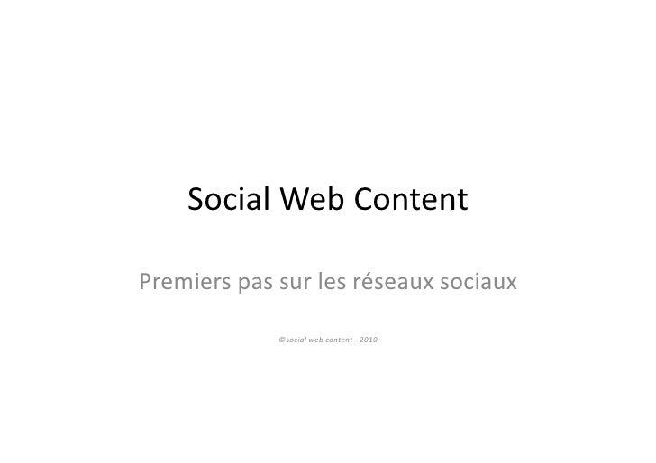Social  Web  Content    Premiers  pas  sur  les  réseaux  sociaux                        ©social  web...