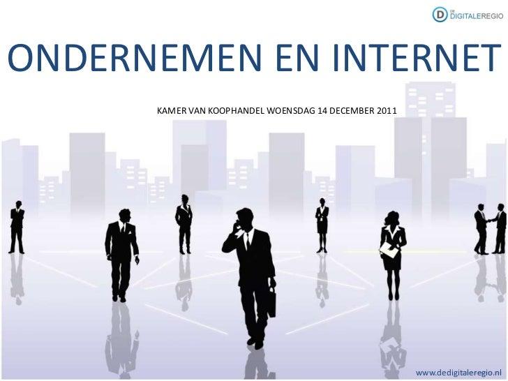 ONDERNEMEN EN INTERNET      KAMER VAN KOOPHANDEL WOENSDAG 14 DECEMBER 2011                                                ...