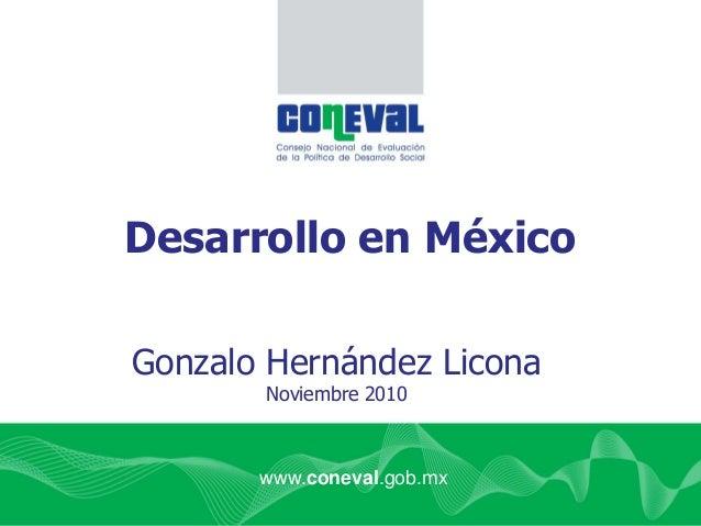 www.coneval.gob.mx Gonzalo Hernández Licona Noviembre 2010 Desarrollo en México