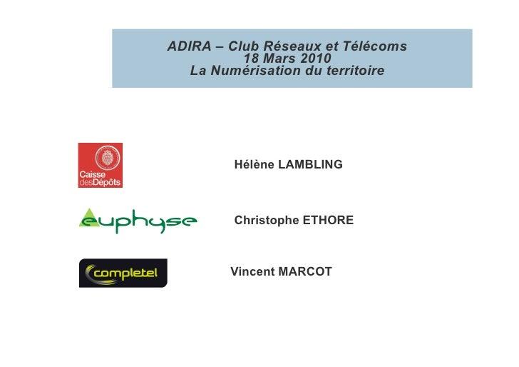 ADIRA – Club Réseaux et Télécoms           18 Mars 2010    La Numérisation du territoire             Hélène LAMBLING      ...