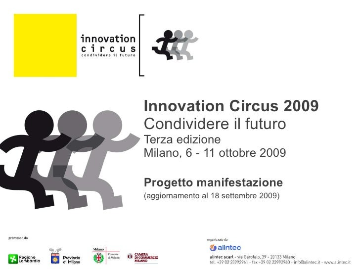 Innovation Circus 2009 Condividere il futuro Terza edizione Milano, 6 - 11 ottobre 2009 Progetto manifestazione (aggiornam...