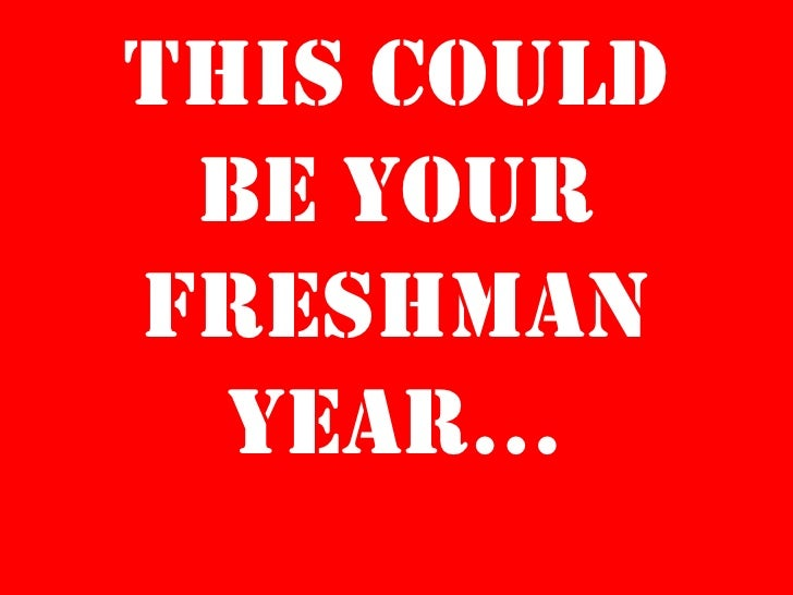 This could be YOUR freshman year…<br />