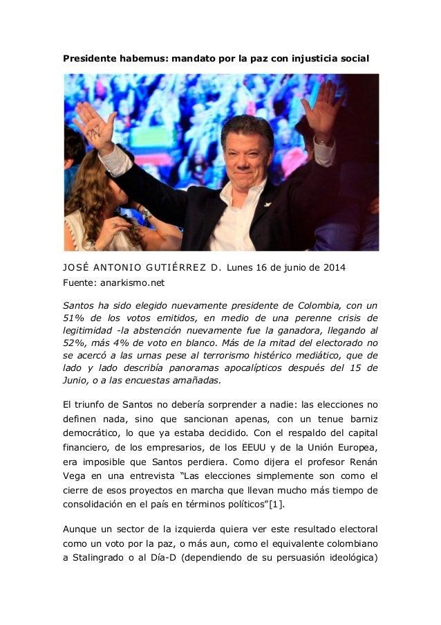 Presidente habemus: mandato por la paz con injusticia social JOSÉ ANTONIO GUTIÉRREZ D. Lunes 16 de junio de 2014 Fuente: a...