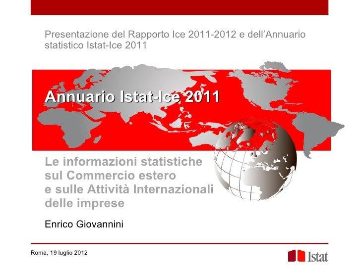 Presentazione del Rapporto Ice 2011-2012 e dell'Annuario    statistico Istat-Ice 2011    Annuario Istat-Ice 2011    Le inf...