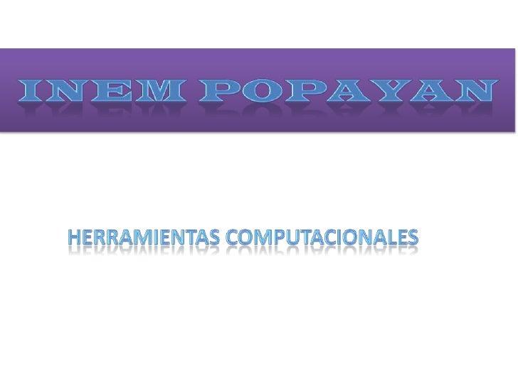 INEM POPAYAN<br />HERRAMIENTAS COMPUTACIONALES<br />