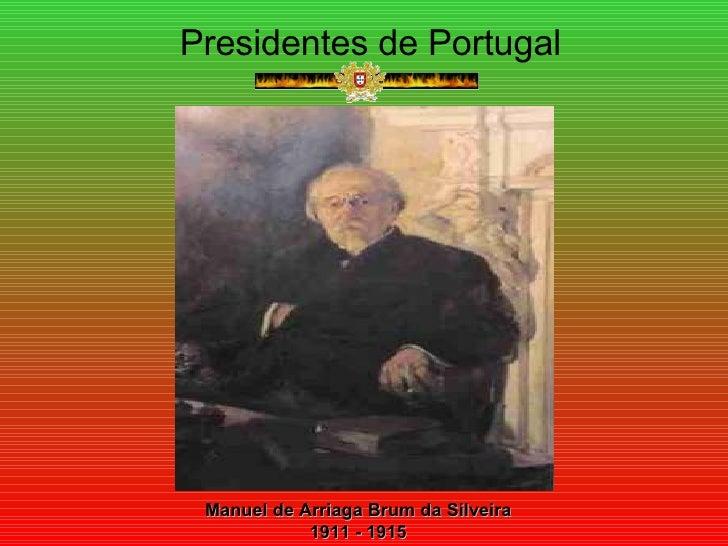 Presidentes de Portugal Manuel de Arriaga Brum da Silveira 1911 - 1915