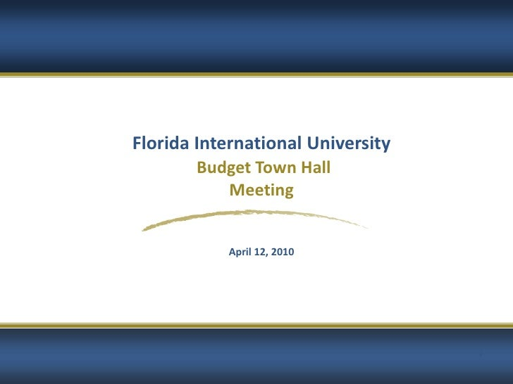 Florida International University        Budget Town Hall           Meeting              April 12, 2010                    ...