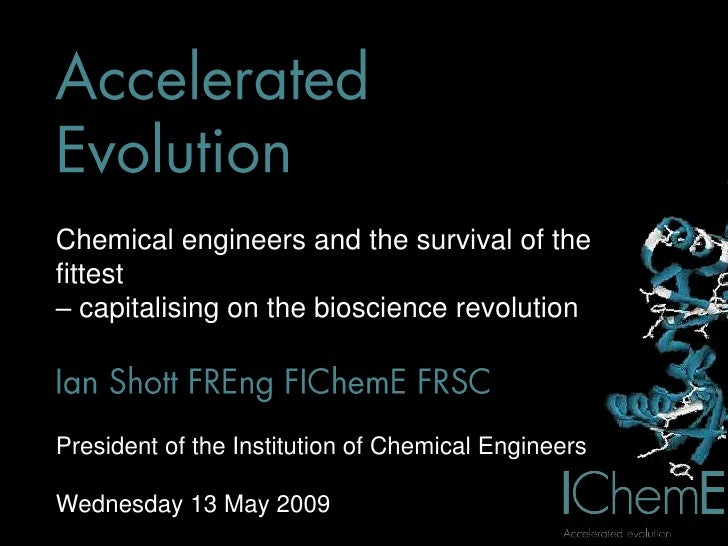 Chemical engineers and the survival of the fittest – capitalising on the bioscience revolution    President of the Institu...
