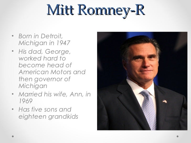 Mitt Romney-R• Born in Detroit,  Michigan in 1947• His dad, George,  worked hard to  become head of  American Motors and  ...
