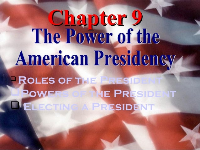 Chapter 9Roles of the PresidentPowers of the President Electing a President