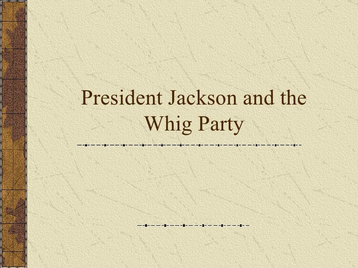 President Jackson and the Whig Party