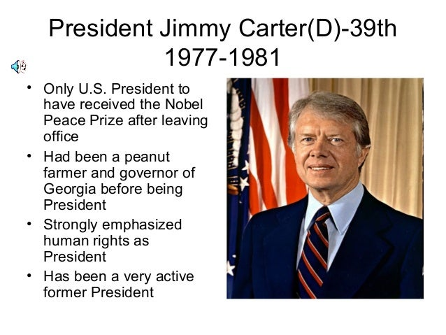 President Jimmy Carter(D)-39th1977-1981• Only U.S. President tohave received the NobelPeace Prize after leavingoffice• Had...