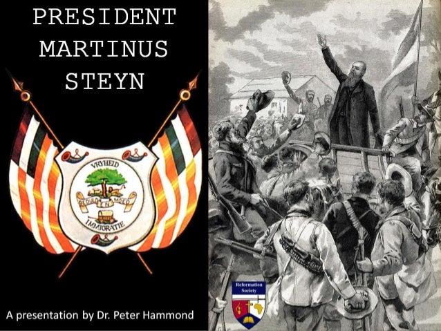 PRESIDENT MARTINUS STEYN A presentation by Dr. Peter Hammond