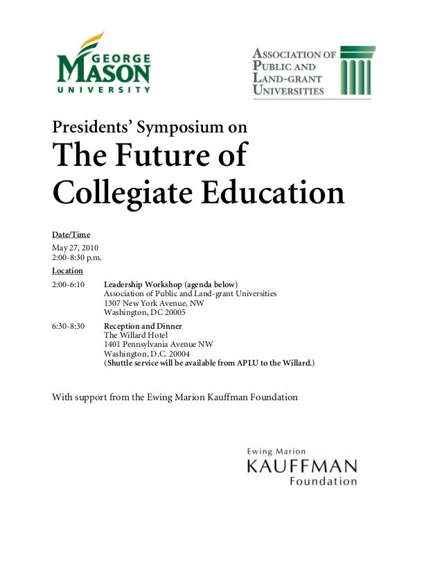Presidents' Symposium onThe Future ofCollegiate EducationDate/TimeMay 27, 20102:00-8:30 p.m.Location2:00-6:10        Leade...
