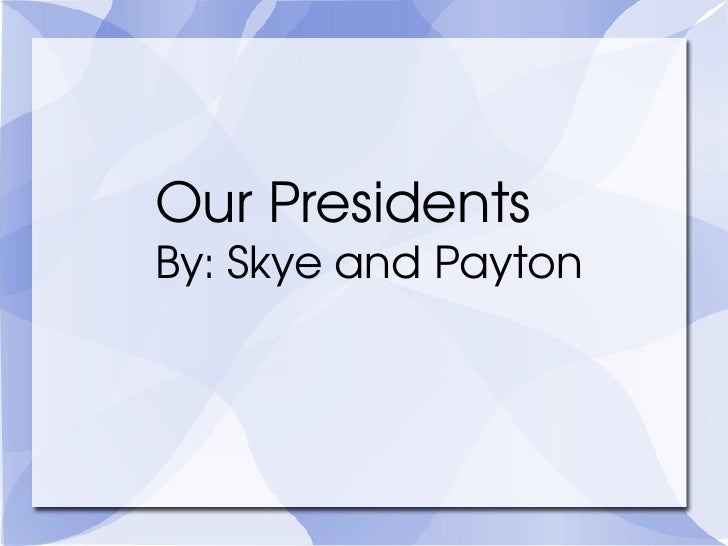 Presidents by skye and payton