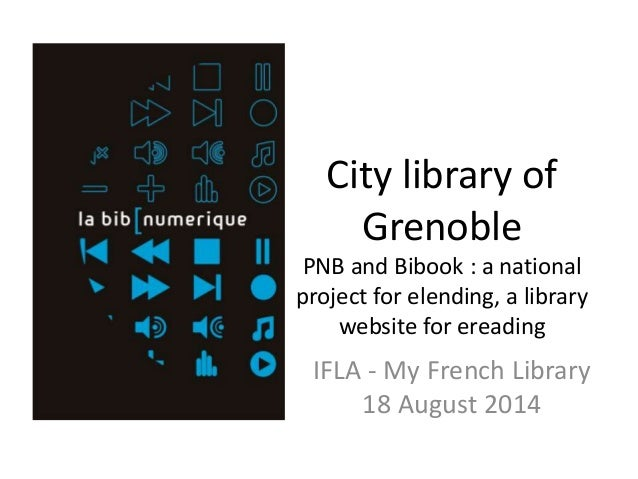 City library of  Grenoble  PNB and Bibook : a national  project for elending, a library  website for ereading  IFLA - My F...
