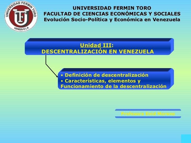 Unidad III :  DESCENTRALIZACIÓN EN VENEZUELA <ul><li>Definición de descentralización </li></ul><ul><li>Características, el...