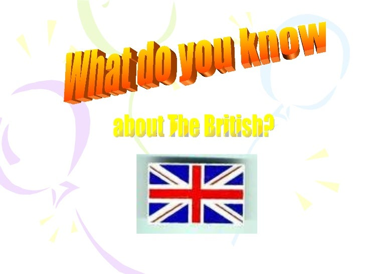What do you know  about The British?