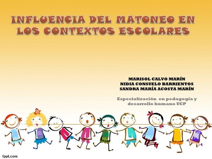 MARISOL CALVO MARÍN NIDIA CONSUELO BARRIENTOS SANDRA MARÍA ACOSTA MARÍN Especialización  en pedagogía y desarrollo humano ...