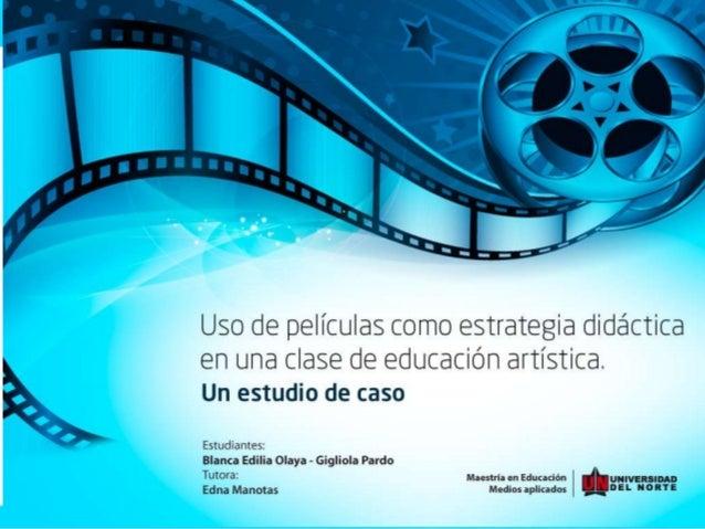 El uso de películas como estrategia didáctica en una clase de educación artística. Un estudio de caso OBJETIVO ESPECÍFICO ...