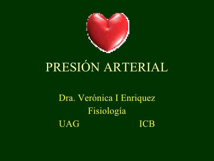 PRESIÓN ARTERIAL Dra. Verónica I Enriquez Fisiología UAG  ICB