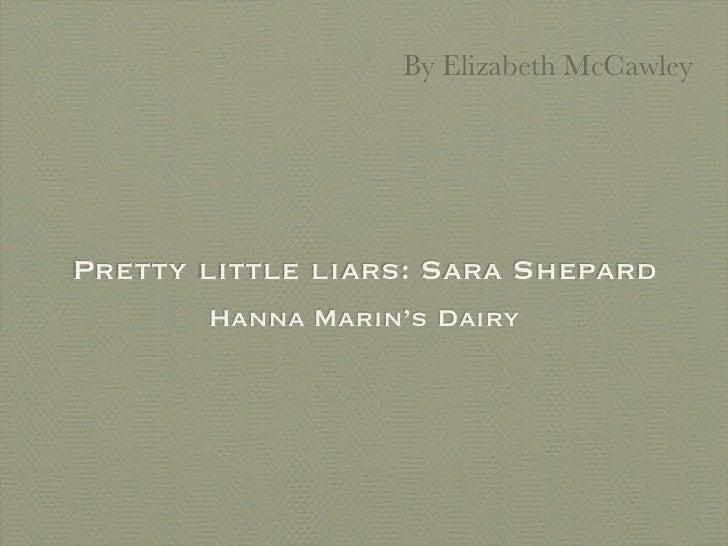 By Elizabeth McCawleyPretty little liars: Sara Shepard       Hanna Marin's Dairy