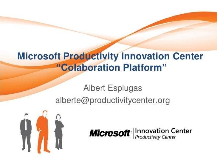 "Microsoft Productivity Innovation Center         ""Colaboration Platform""                 Albert Esplugas         alberte@p..."