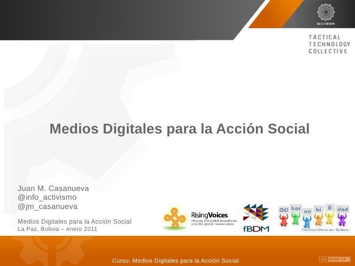 Medios Digitales para la Acción SocialJuan M. Casanueva@info_activismo@jm_casanuevaMedios Digitales para la Acción SocialL...