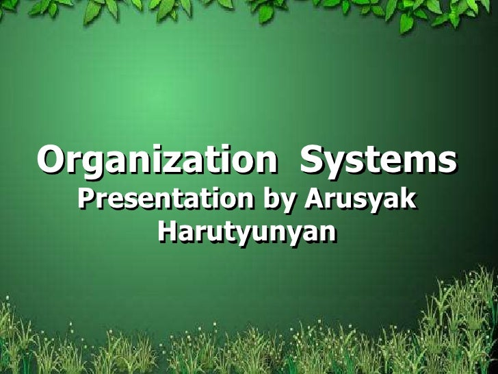 Organization  SystemsPresentation by ArusyakHarutyunyan<br />