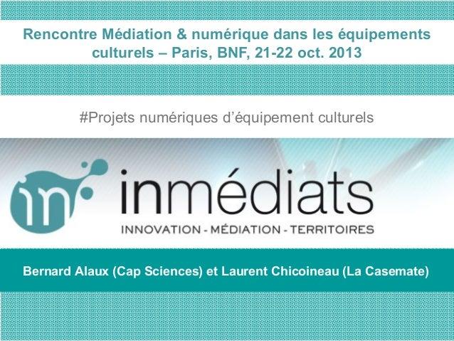 Rencontre Médiation & numérique dans les équipements culturels – Paris, BNF, 21-22 oct. 2013  #Projets numériques d'équipe...