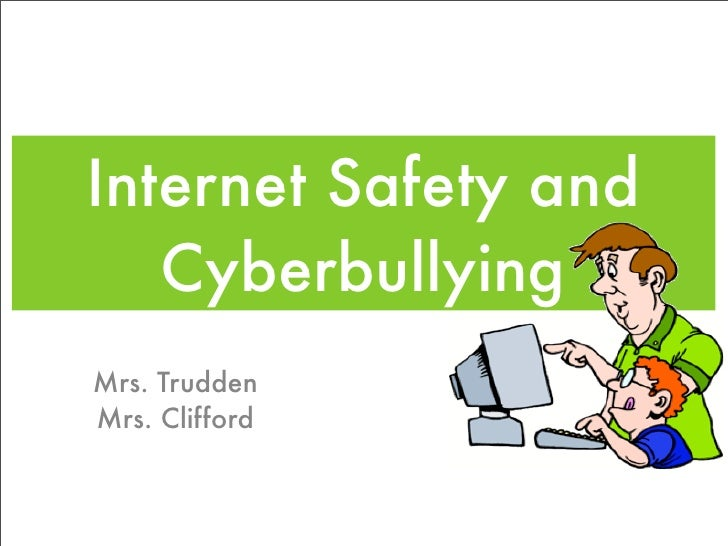 Internet Safety and    Cyberbullying Mrs. Trudden Mrs. Clifford