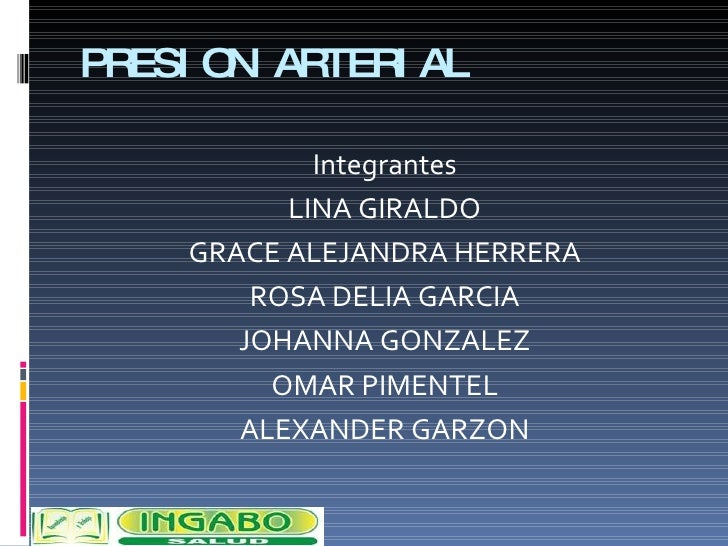 PRESION ARTERIAL <ul><li>Integrantes </li></ul><ul><li>LINA GIRALDO </li></ul><ul><li>GRACE ALEJANDRA HERRERA </li></ul><u...