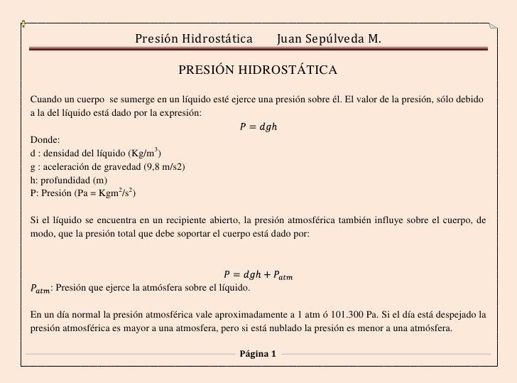 PRESIÓN HIDROSTÁTICA<br />Cuando un cuerpo  se sumerge en un líquido esté ejerce una presión sobre él. El valor de la pres...