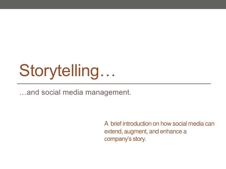 Storytelling…<br />…and social media management.<br />A  brief introduction on how social media can extend, augment, and e...