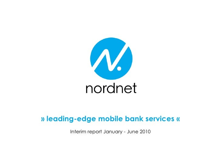 » leading-edge mobile bank services «        Interim report January - June 2010